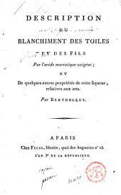 Description du blanchiment des toiles et des fils par l'acide muriatique oxigéné ; et de quelques autres propriétés de cette liqueur, relatives aux arts