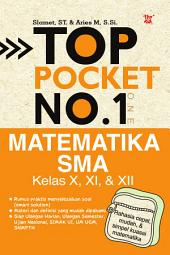 Top Pocket No. 1 Matematika SMA Kelas X, XI, & XII: Rahasia cepat, mudah, & simpel kuasai Matematika