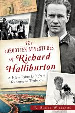 The Forgotten Adventures of Richard Halliburton: A High-Flying Life from Tennessee to Timbuktu