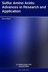 Sulfur Amino Acids: Advances in Research and Application: 2011 Edition