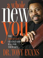 A Whole New You: The Miraculous Change God Has for Your Life