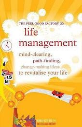 Life Management: Mind-clearing, path-finding, change-making ideas to revitalise your life