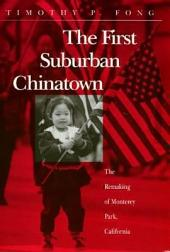 The First Suburban Chinatown: The Remaking of Monterey Park, California