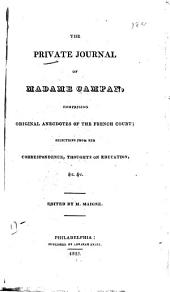 The Private Journal of Madame Campan: Comprising Original Anecdotes of the French Court, Selections from Her Correspondence, Thoughts on Education, & C