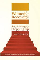 Women & Recovery: Sex, Sobriety, & Stepping Up: Practical Suggestions for Quality Living in Recovery