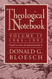 Theological Notebook: Volume 4: 1983-1992: The Spiritual Journals of Donald G. Bloesch