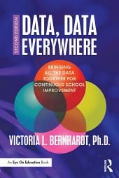 Data, Data Everywhere: Bringing All the Data Together for Continuous School Improvement, Edition 2