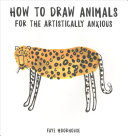 How to Draw Animals for the Artistically Anxious PDF
