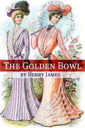 The Golden Bowl (Annotated - Includes Essay and Biography)