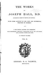 The Works of Joseph Hall DD Successively Bishop of Exeter and Norwich: With Some Account of His Life and Sufferings, Volume 2