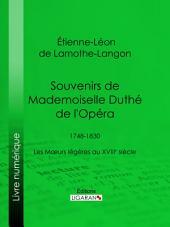 Souvenirs de Mademoiselle Duthé de l'Opéra: 1748-1830 - Les Mœurs légères au XVIIIe siècle