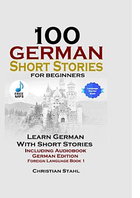 100 German Short Stories for Beginners Learn German with Stories Including Audiobook German Edition Foreign Language Book 1 PDF