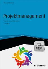 Projektmanagement - inkl. Arbeitshilfen online: Projekte zum Erfolg führen, Ausgabe 3