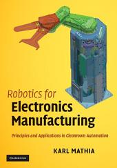 Robotics for Electronics Manufacturing: Principles and Applications in Cleanroom Automation