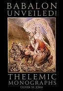 Babalon Unveiled  Thelemic Monographs