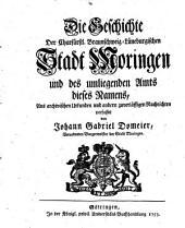 Die Geschichte der Churfürstl. Braunschweig-Lüneburgischen Stadt Moringen und des umliegenden Amts dieses Namens