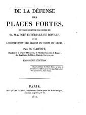 De la défense des places fortes: ouvrage composé par ordre de Sa Majesté impériale et royale pour l'instruction des élèves du Corps du génie