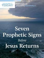 Seven Prophetic Signs Before Jesus Returns: A Bible Study Aid Presented By BeyondToday.tv