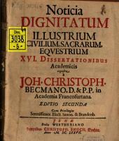 Noticia dignitatum illustrium civilium, sacrarum, equestrium, XVI dissertationibus academicis exposita