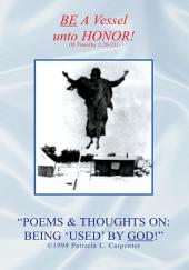 ''POEMS & THOUGHTS ON: BEING 'USED' BY GOD!''