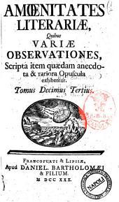 Amoenitates literariae, quibus variae observationes, scripta item quaedam anecdota et rariora opuscula exhibentur: 12, Volume 13