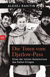 Die Toten vom Djatlow-Pass: Eines der letzten Geheimnisse des Kalten Krieges