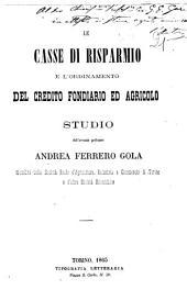 Le casse di risparmio e l'ordinamento del credito fondiario ed agricolo studio dell'avvocato professore Andrea Ferrero Gola