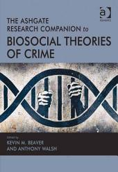 The Ashgate Research Companion to Biosocial Theories of Crime