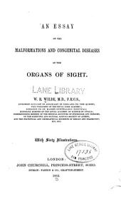 An Essay on the malformations and congenital diseases of the organs of sight