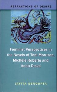 Refractions of Desire  Feminist Perspectives in the Novels of Toni Morrison  Mich  le Roberts  and Anita Desai