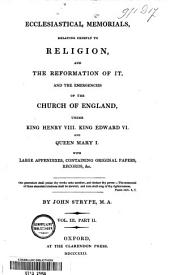 Ecclesiastical Memorials, Relating Chiefly to Religion, and the and the Reformation of it: And the Emergencies of the Church of England, Under King Henry VIII. King Edward VI. and Queen Mary I. with Large Appendixes, Containing Original Papers, Records, &c, Volume 2