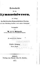 Zeitschrift für das Gymnasialwesen: im Auftrage und Mitwirkung des Berlinischen Gymnasiallehrer-Vereins, Band 5