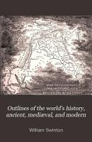 Outlines of the World s History  Ancient  Medi  val  and Modern  with Special Relation to the History of Civilization and the Progress of Mankind PDF