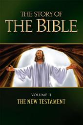 The Story of the Bible: Volume II - The New Testament
