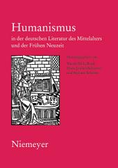 Humanismus in der deutschen Literatur des Mittelalters und der Frühen Neuzeit: XVIII. Anglo-German Colloquium Hofgeismar 2003