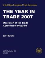 Operation of the Trade Agreements Program  The Year in Trade 2007   59th Report PDF