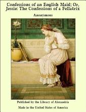 Confessions of an English Maid; Or, Jessie: The Confessions of a Fellatrix