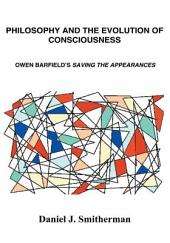 Philosophy and the Evolution of Consciousness: Owen Barfield's <i>Saving the Appearances</i>