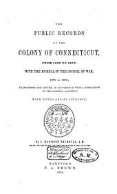 The Public Records of the Colony of Connecticut from 1666 to 1678: (a. 1678-1689) with the Journal of the Council of War, 1675 to 1678, Volume 1