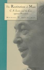 The Restitution of Man: C.S. Lewis and the Case Against Scientism