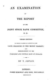 An Examination of the Report of the Joint Stock Bank Committee: &c. &c
