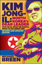 Kim Jong-Il, Revised and Updated: Kim Jong-il: North Korea?s Dear Leader, Revised and Updated Edition, Edition 2