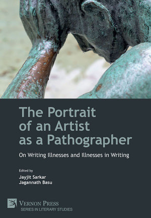 The Portrait of an Artist as a Pathographer  On Writing Illnesses and Illnesses in Writing