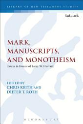 Mark, Manuscripts, and Monotheism: Essays in Honor of Larry W. Hurtado