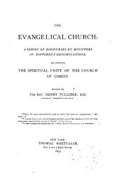 The Evangelical Church: A Series of Discourses by Ministers of Different Denominations, Illustrating the Spiritual Unity of the Church of Christ
