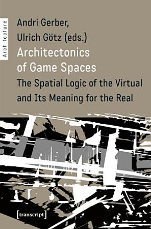 Architectonics of Game Spaces PDF