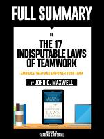 Full Summary Of  The 17 Indisputable Laws of Teamwork  Embrace Them and Empower Your Team     By John C  Maxwell  PDF