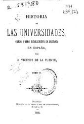 Historia de las universidades, colegios y demás establecimientos de enseñanza en España: Volumen 2