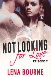 Not Looking for Love: Episode 7