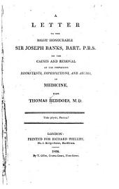 A Letter to the Right Honourable Sir Joseph Banks, Bart. P. R. S.: On the Causes and Removal of the Prevailing Discontents, Imperfections, and Abuses in Medicine